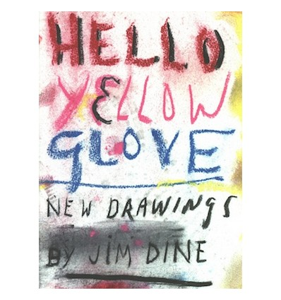 Jim Dine - Hello Yellow Glove. New Drawings