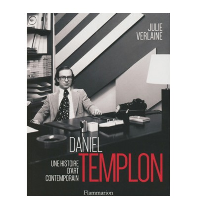 Daniel Templon. Une histoire d'art contemporain