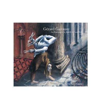 Gérard Garouste - La Bourgogne, la famille et l'eau tiède
